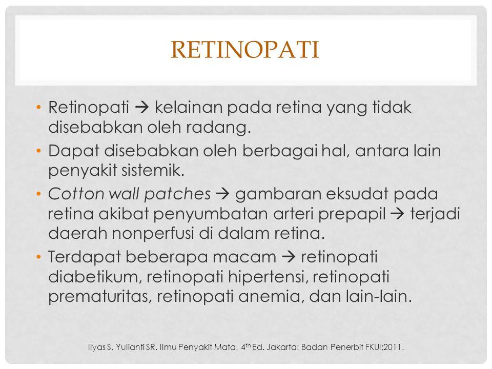 retinopati Retinopati  kelainan pada retina yang tidak disebabkan oleh radang. Dapat disebabkan oleh berbagai hal, antara lain penyakit sistemik.