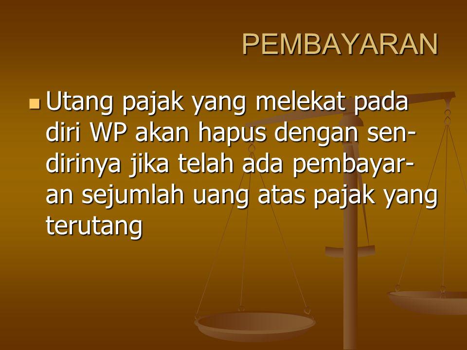 PEMBAYARAN Utang pajak yang melekat pada diri WP akan hapus dengan sen-dirinya jika telah ada pembayar-an sejumlah uang atas pajak yang terutang.