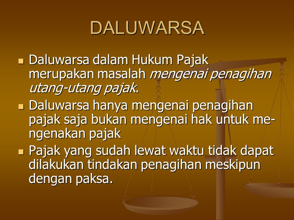 DALUWARSA Daluwarsa dalam Hukum Pajak merupakan masalah mengenai penagihan utang-utang pajak.