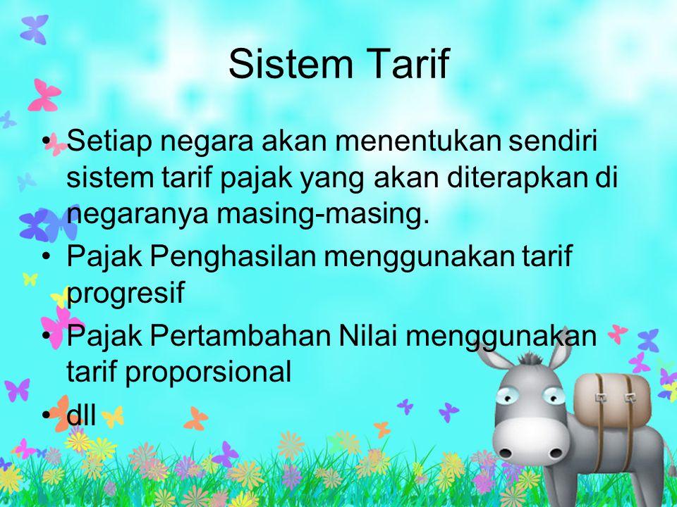 Sistem Tarif Setiap negara akan menentukan sendiri sistem tarif pajak yang akan diterapkan di negaranya masing-masing.