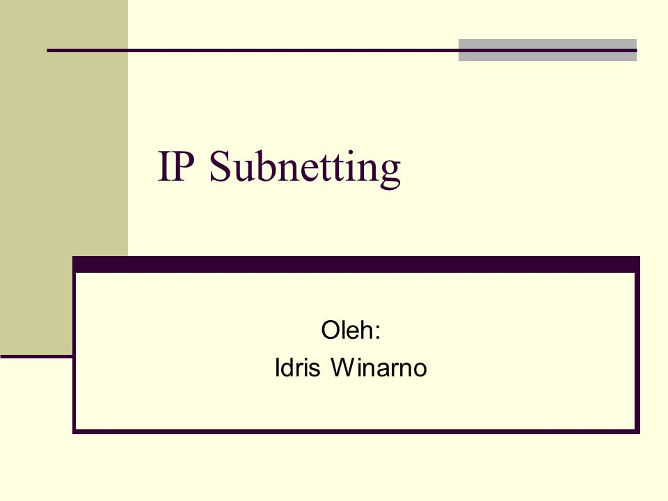 IP Subnetting Oleh: Idris Winarno