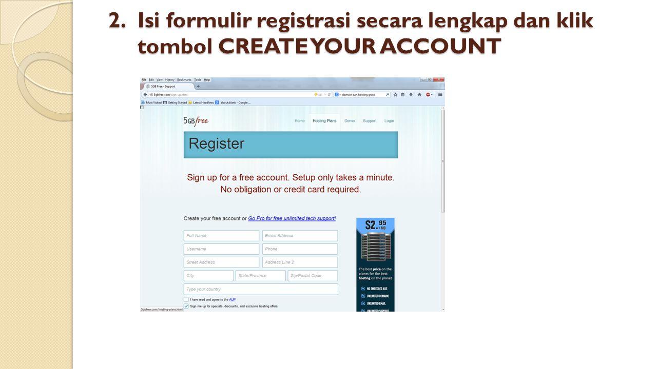 Isi formulir registrasi secara lengkap dan klik tombol CREATE YOUR ACCOUNT