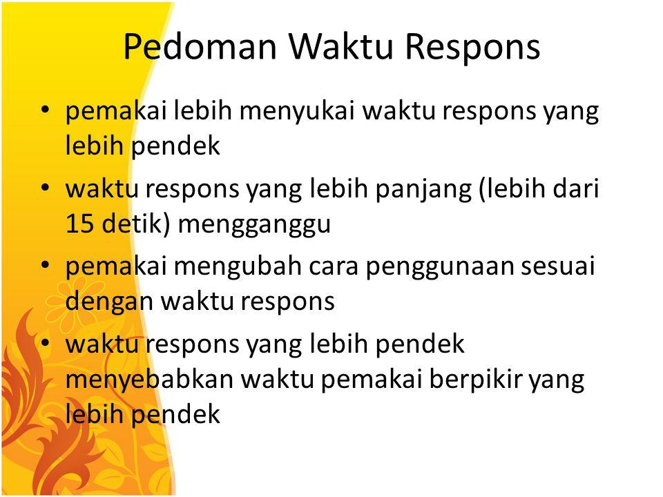 Pedoman Waktu Respons pemakai lebih menyukai waktu respons yang lebih pendek. waktu respons yang lebih panjang (lebih dari 15 detik) mengganggu.