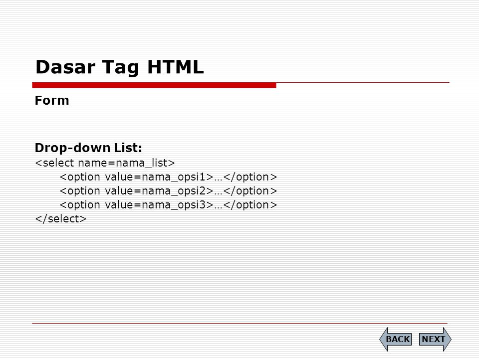 Dasar Tag HTML Form Drop-down List: <select name=nama_list>