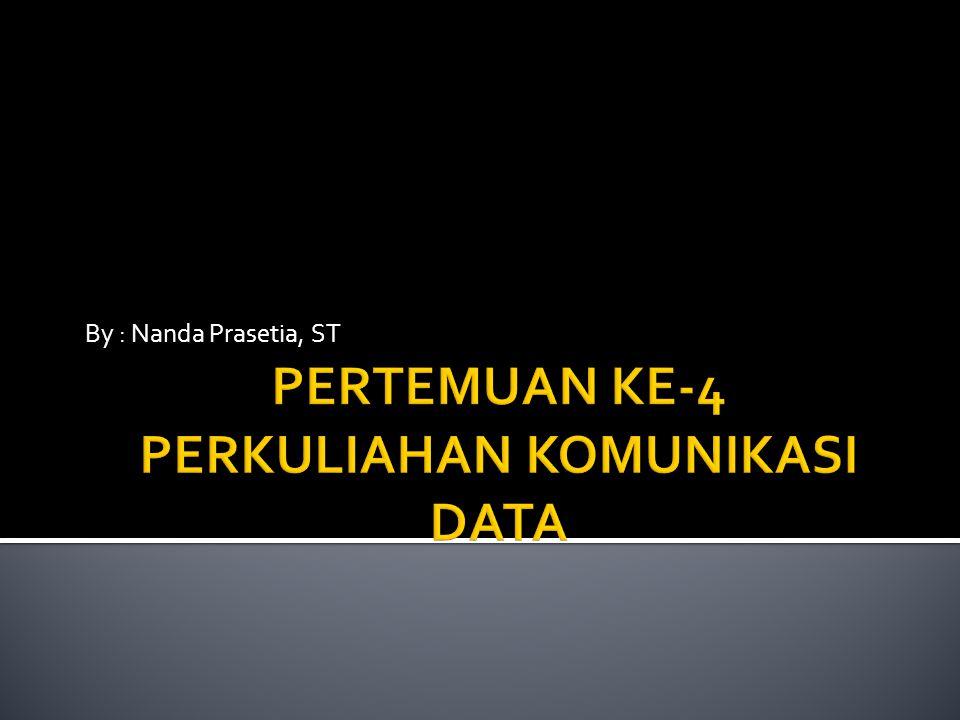 PERTEMUAN KE-4 PERKULIAHAN KOMUNIKASI DATA