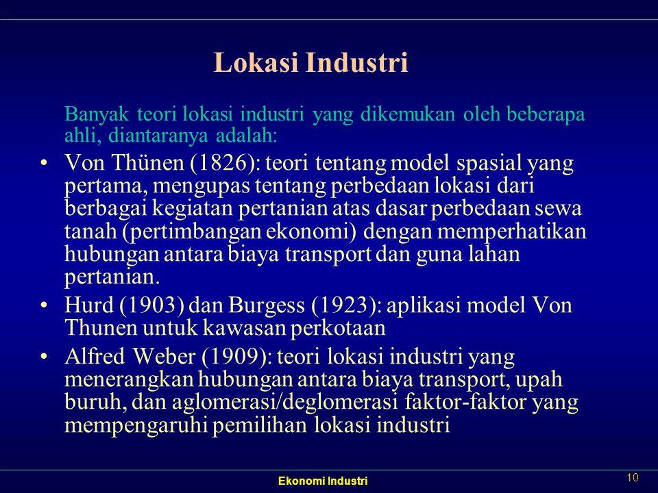 Lokasi Industri Banyak teori lokasi industri yang dikemukan oleh beberapa ahli, diantaranya adalah: