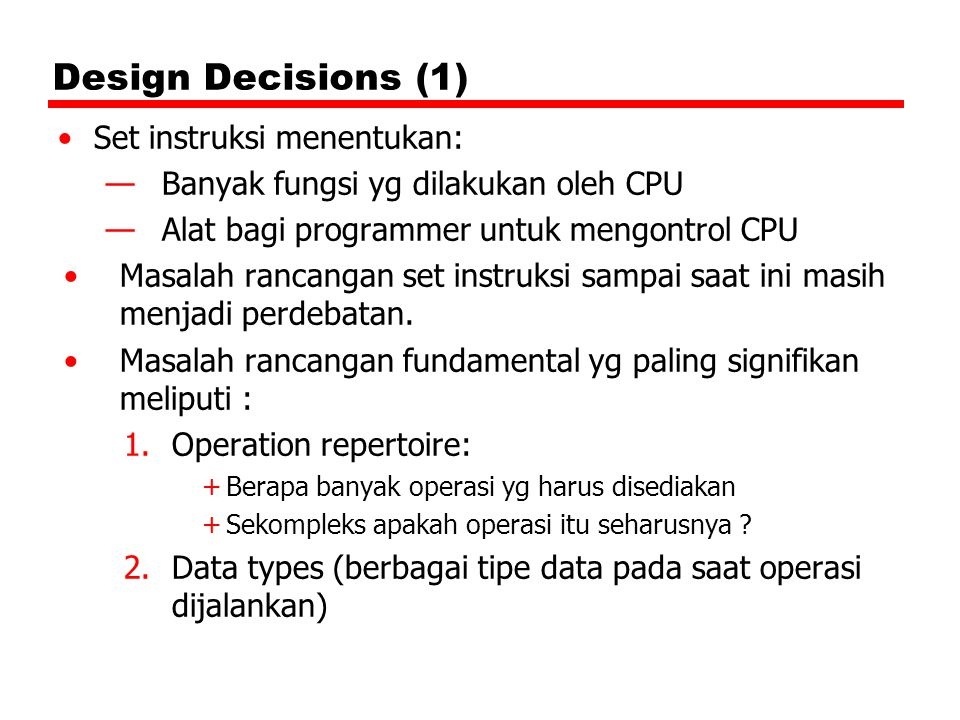 Design Decisions (1) Set instruksi menentukan: