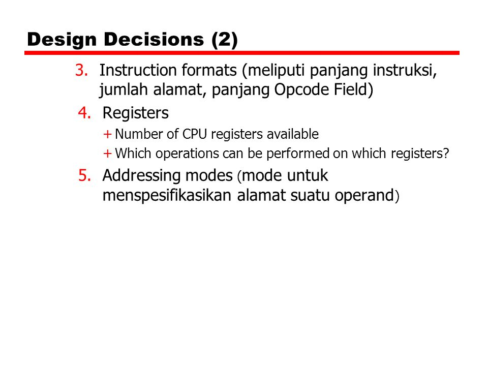 Design Decisions (2) Instruction formats (meliputi panjang instruksi, jumlah alamat, panjang Opcode Field)