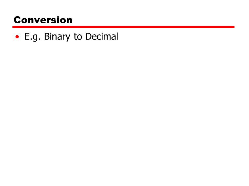Conversion E.g. Binary to Decimal 22