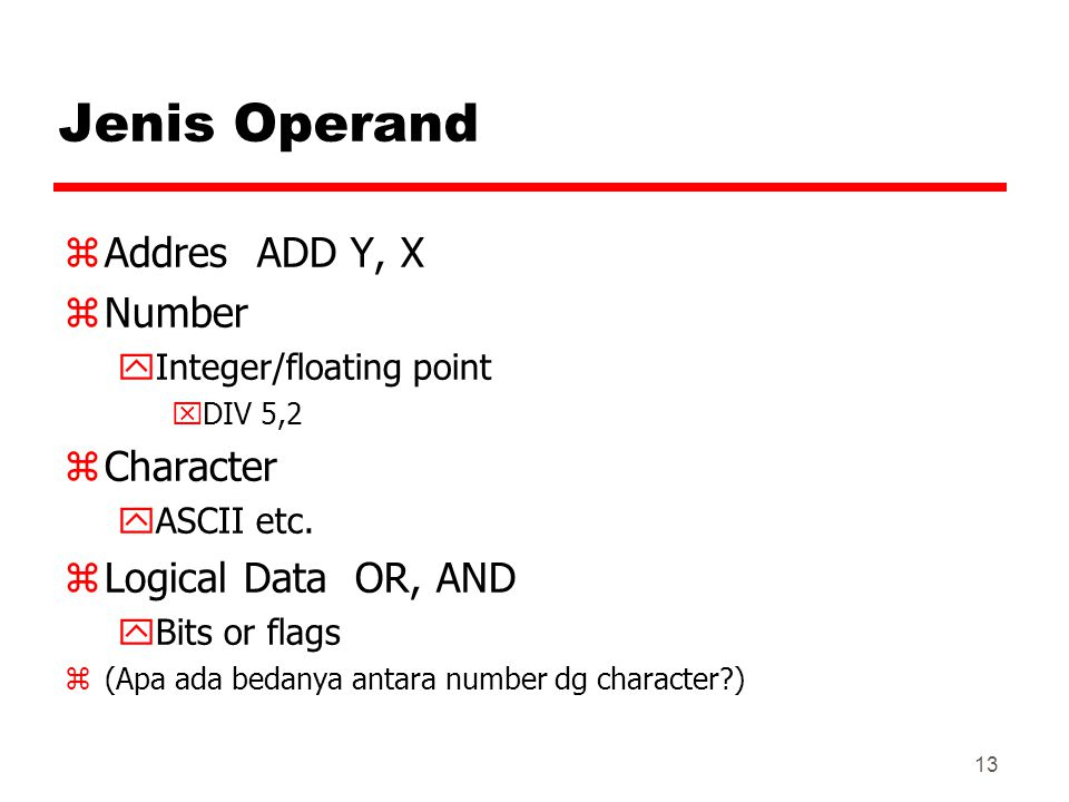 Jenis Operand Addres ADD Y, X Number Character Logical Data OR, AND