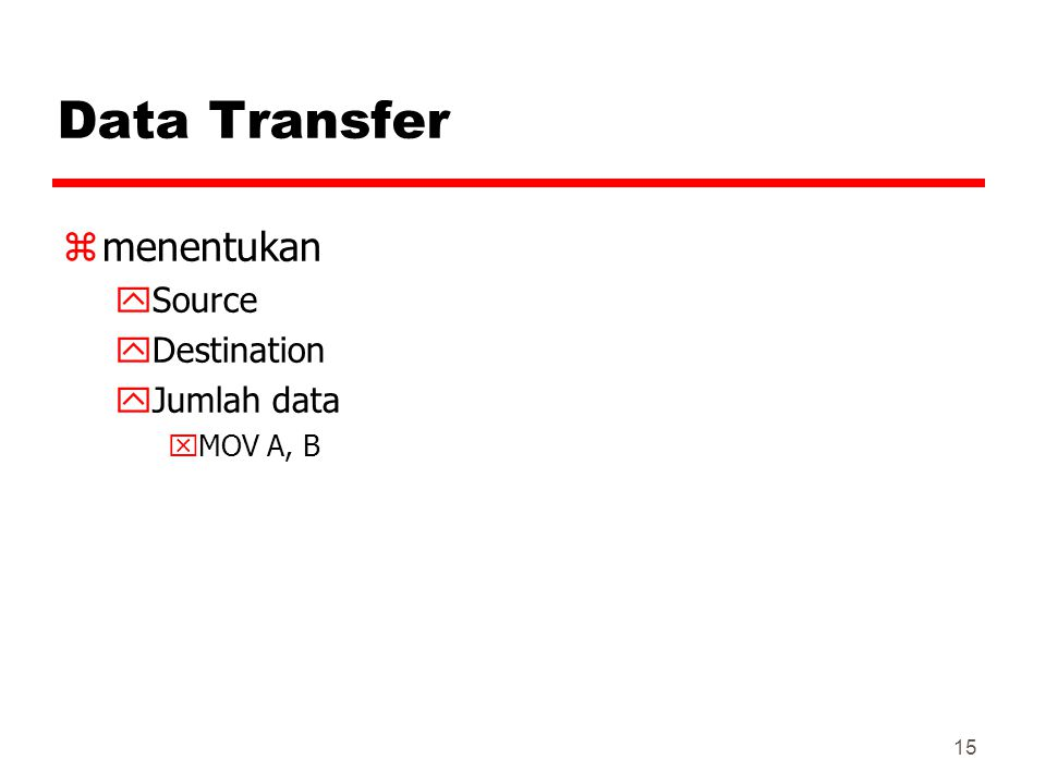Data Transfer menentukan Source Destination Jumlah data MOV A, B 19