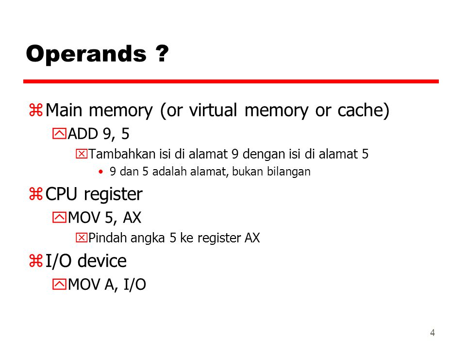 Operands Main memory (or virtual memory or cache) CPU register
