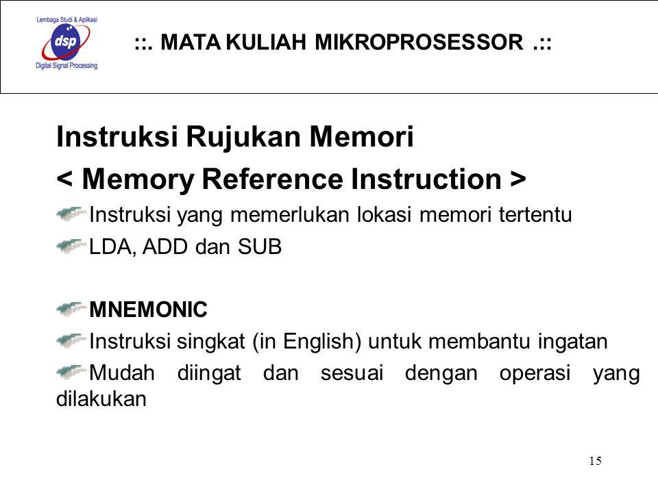 Instruksi Rujukan Memori < Memory Reference Instruction >