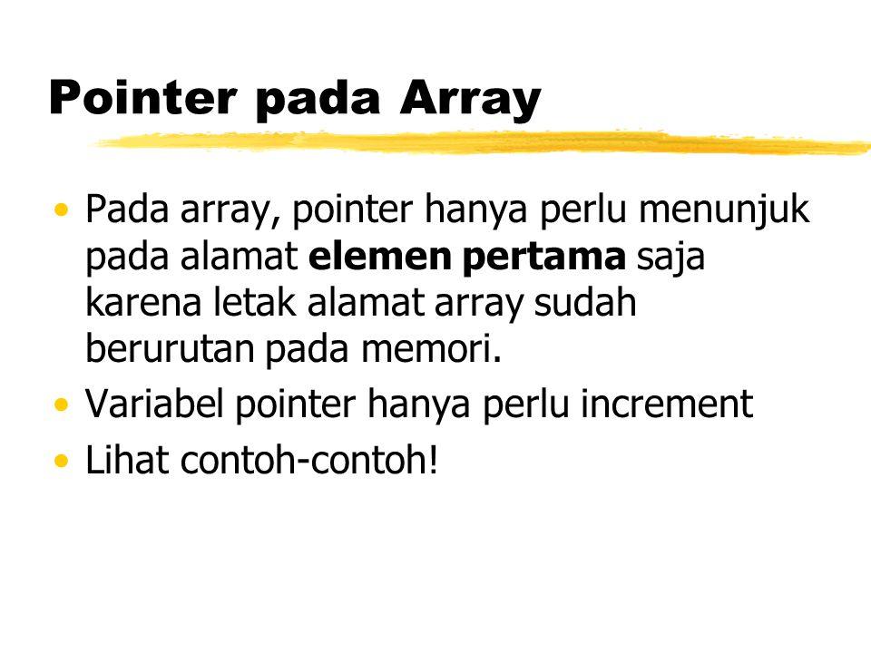 Pointer pada Array Pada array, pointer hanya perlu menunjuk pada alamat elemen pertama saja karena letak alamat array sudah berurutan pada memori.