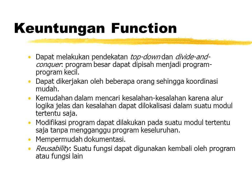 Keuntungan Function Dapat melakukan pendekatan top-down dan divide-and-conquer: program besar dapat dipisah menjadi program-program kecil.
