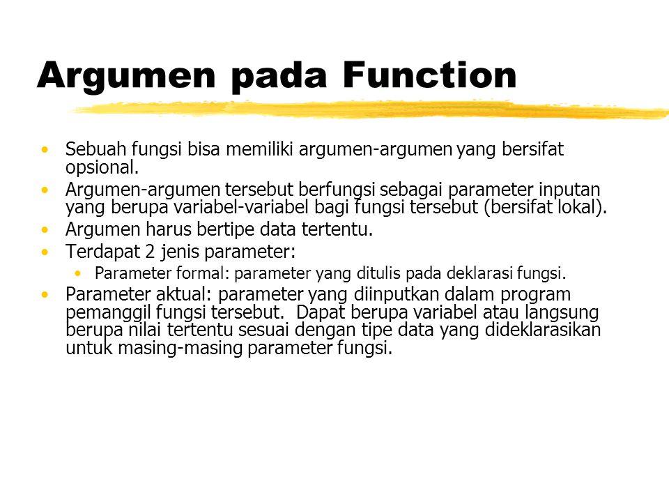 Argumen pada Function Sebuah fungsi bisa memiliki argumen-argumen yang bersifat opsional.