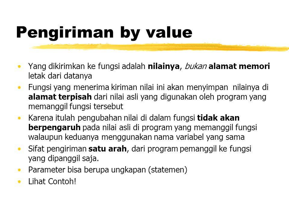 Pengiriman by value Yang dikirimkan ke fungsi adalah nilainya, bukan alamat memori letak dari datanya.