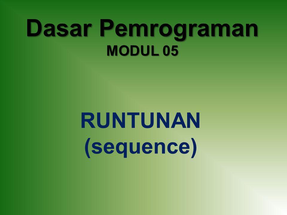 Dasar Pemrograman MODUL 05 RUNTUNAN (sequence)