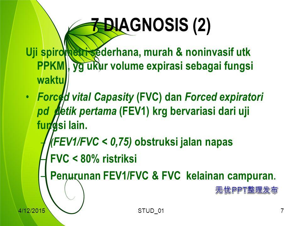 7 DIAGNOSIS (2) Uji spirometri sederhana, murah & noninvasif utk PPKM , yg ukur volume expirasi sebagai fungsi waktu.