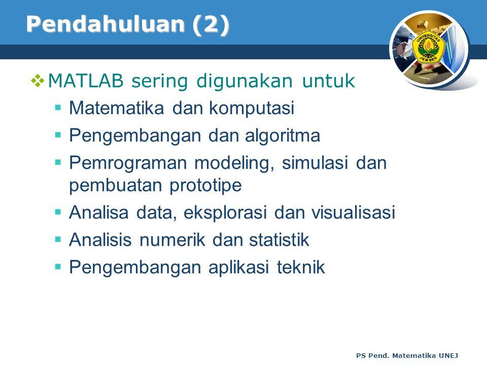Pendahuluan (2) MATLAB sering digunakan untuk Matematika dan komputasi