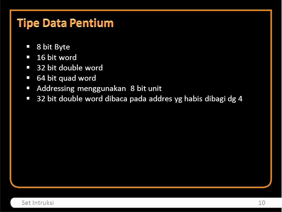 Tipe Data Pentium 8 bit Byte 16 bit word 32 bit double word
