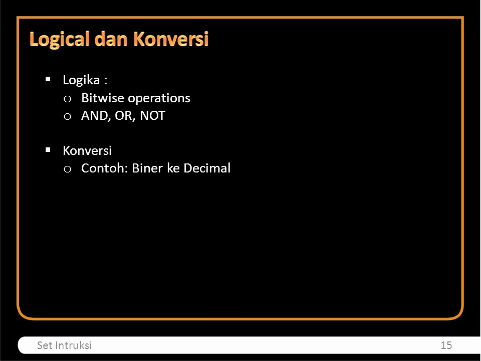 Logical dan Konversi Logika : Bitwise operations AND, OR, NOT Konversi
