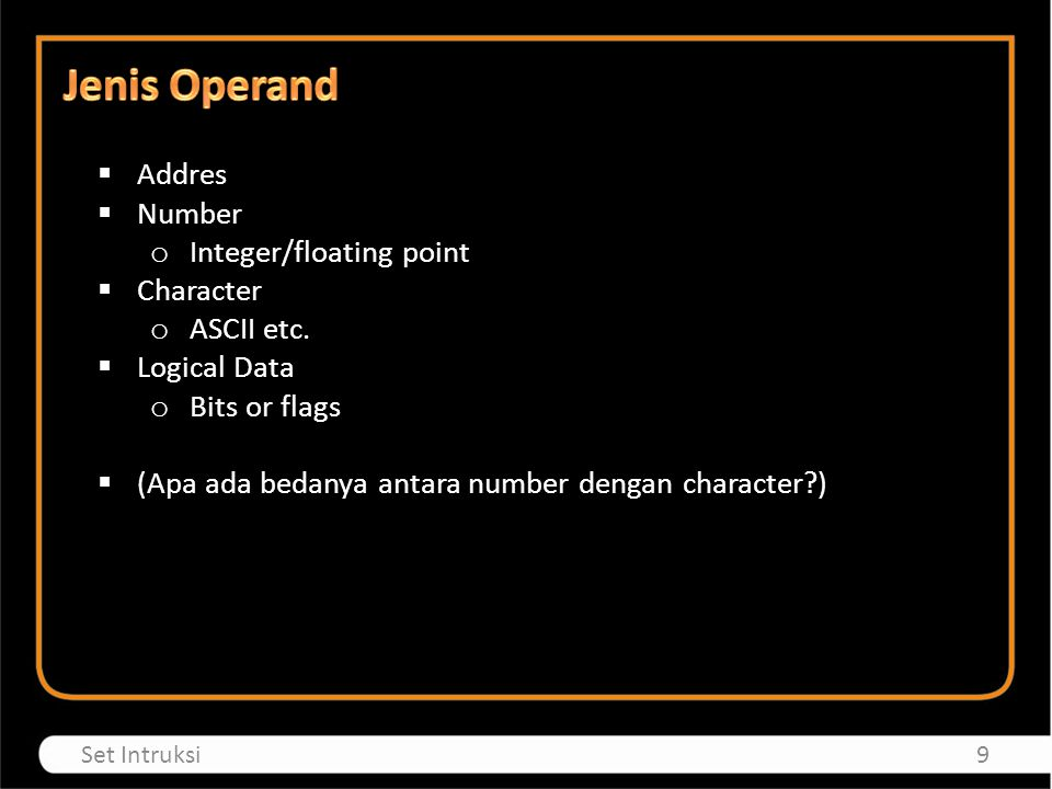 Jenis Operand Addres Number Integer/floating point Character