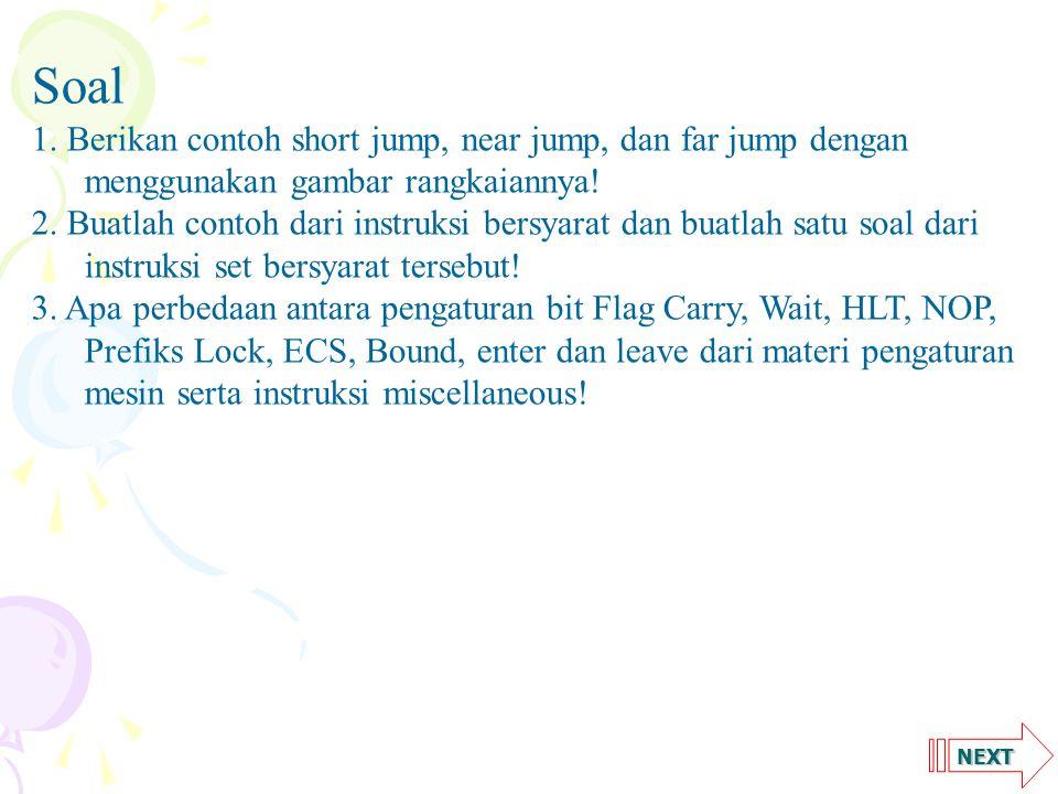 Soal. 1. Berikan contoh short jump, near jump, dan far jump dengan menggunakan gambar rangkaiannya!