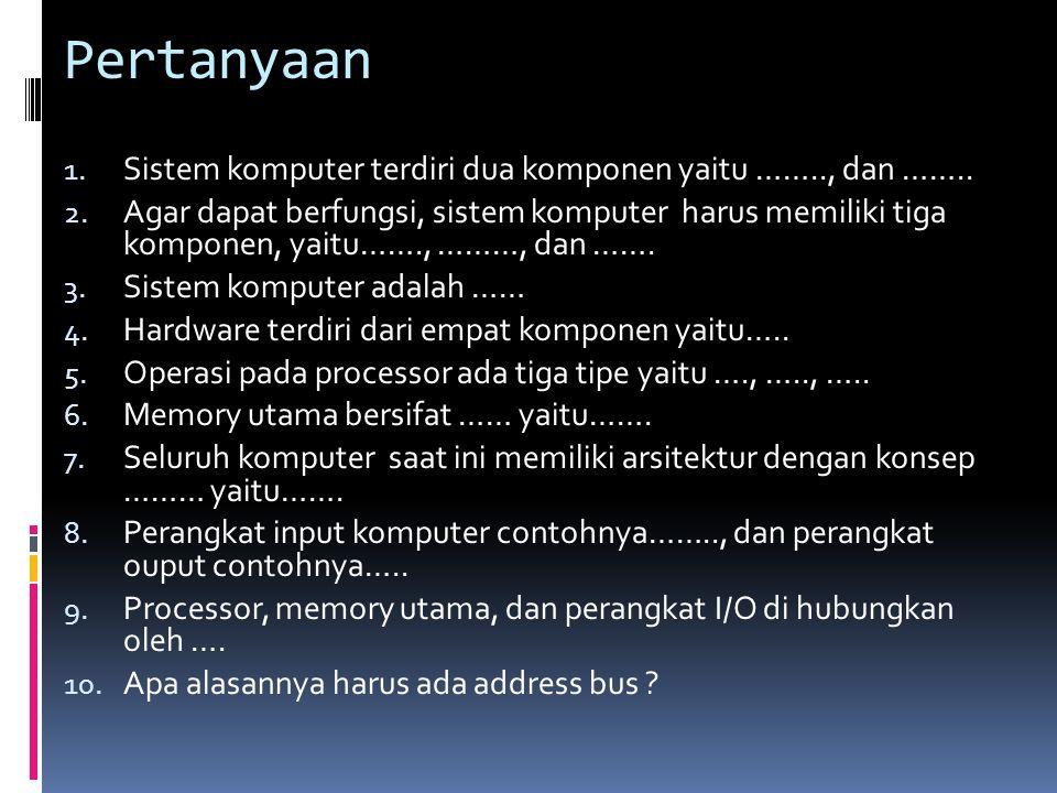 Pertanyaan Sistem komputer terdiri dua komponen yaitu …….., dan ……..