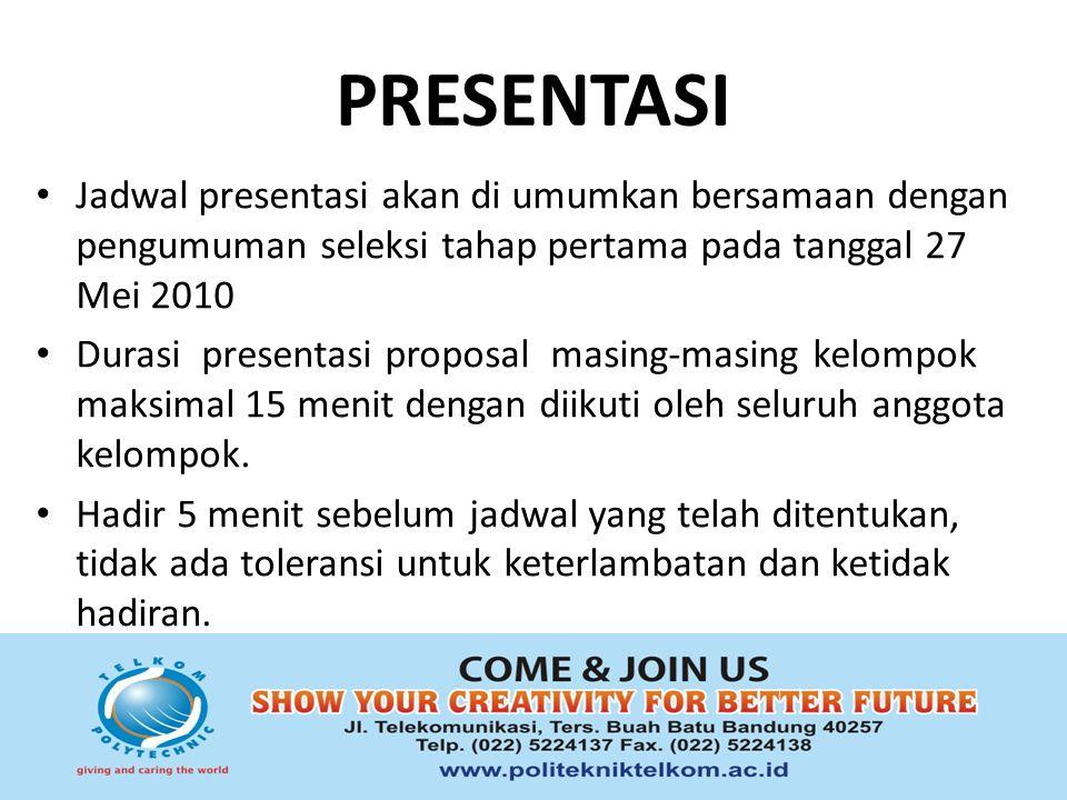 PRESENTASI Jadwal presentasi akan di umumkan bersamaan dengan pengumuman seleksi tahap pertama pada tanggal 27 Mei 2010.