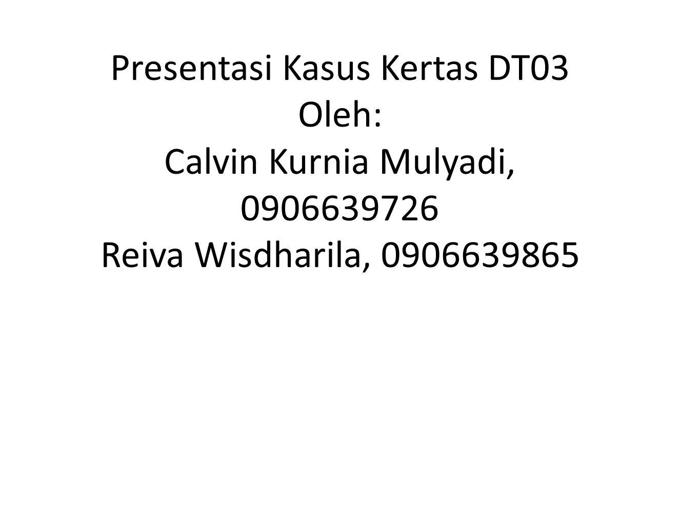 Presentasi Kasus Kertas DT03 Oleh: Calvin Kurnia Mulyadi, 0906639726 Reiva Wisdharila, 0906639865