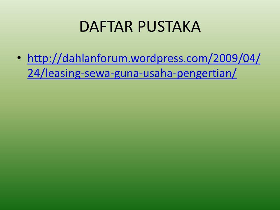 DAFTAR PUSTAKA http://dahlanforum.wordpress.com/2009/04/24/leasing-sewa-guna-usaha-pengertian/