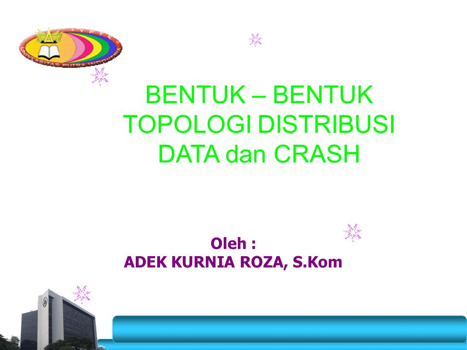 BENTUK – BENTUK TOPOLOGI DISTRIBUSI DATA dan CRASH
