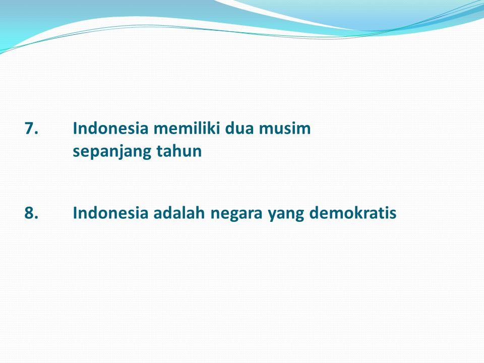 7. Indonesia memiliki dua musim sepanjang tahun