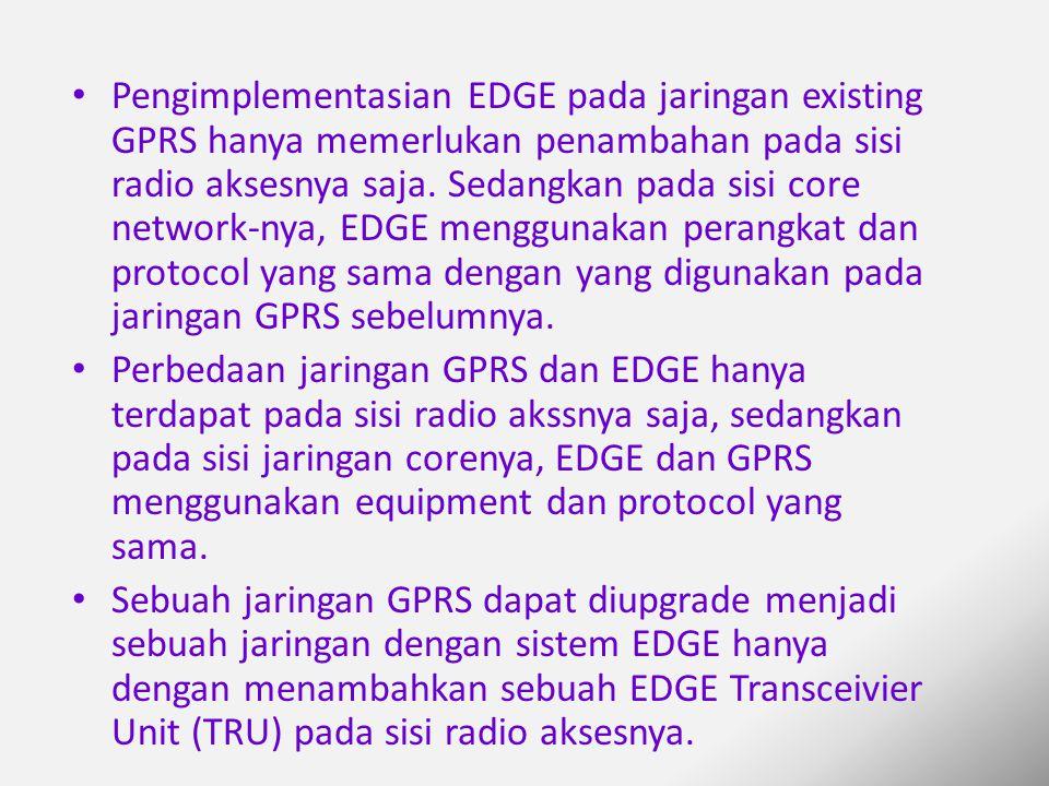 Pengimplementasian EDGE pada jaringan existing GPRS hanya memerlukan penambahan pada sisi radio aksesnya saja. Sedangkan pada sisi core network-nya, EDGE menggunakan perangkat dan protocol yang sama dengan yang digunakan pada jaringan GPRS sebelumnya.