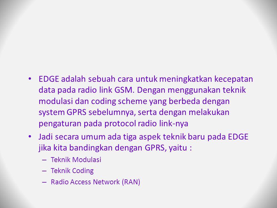 EDGE adalah sebuah cara untuk meningkatkan kecepatan data pada radio link GSM. Dengan menggunakan teknik modulasi dan coding scheme yang berbeda dengan system GPRS sebelumnya, serta dengan melakukan pengaturan pada protocol radio link-nya