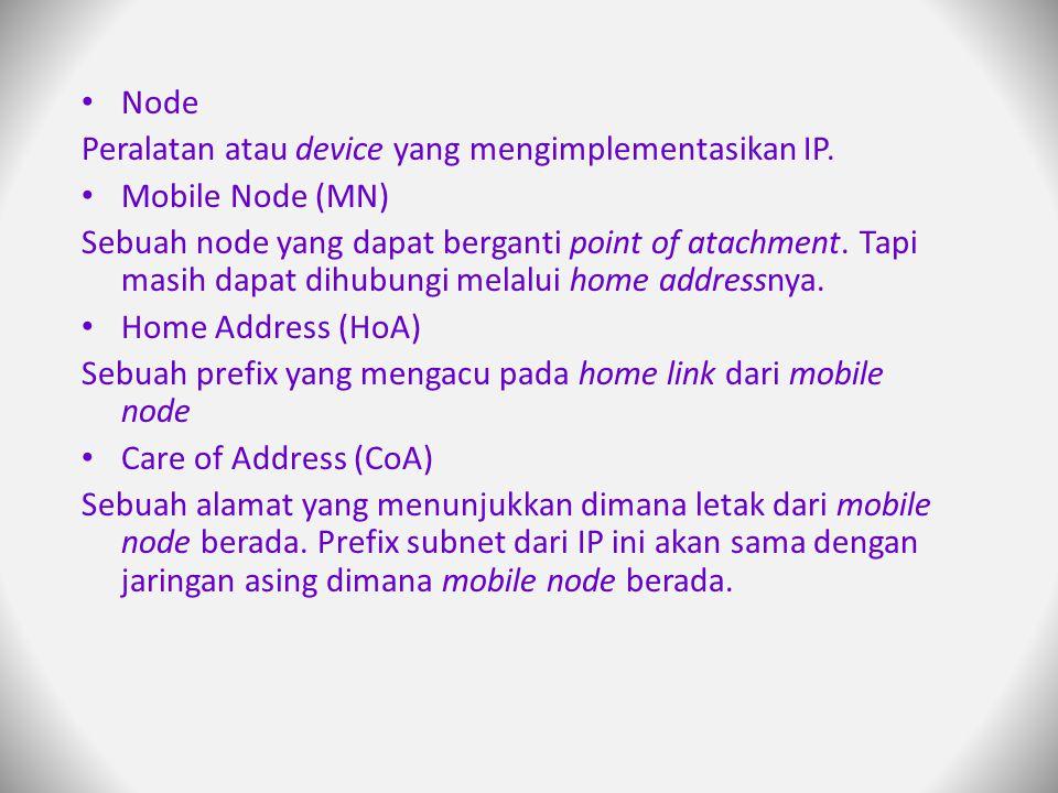 Node Peralatan atau device yang mengimplementasikan IP. Mobile Node (MN)