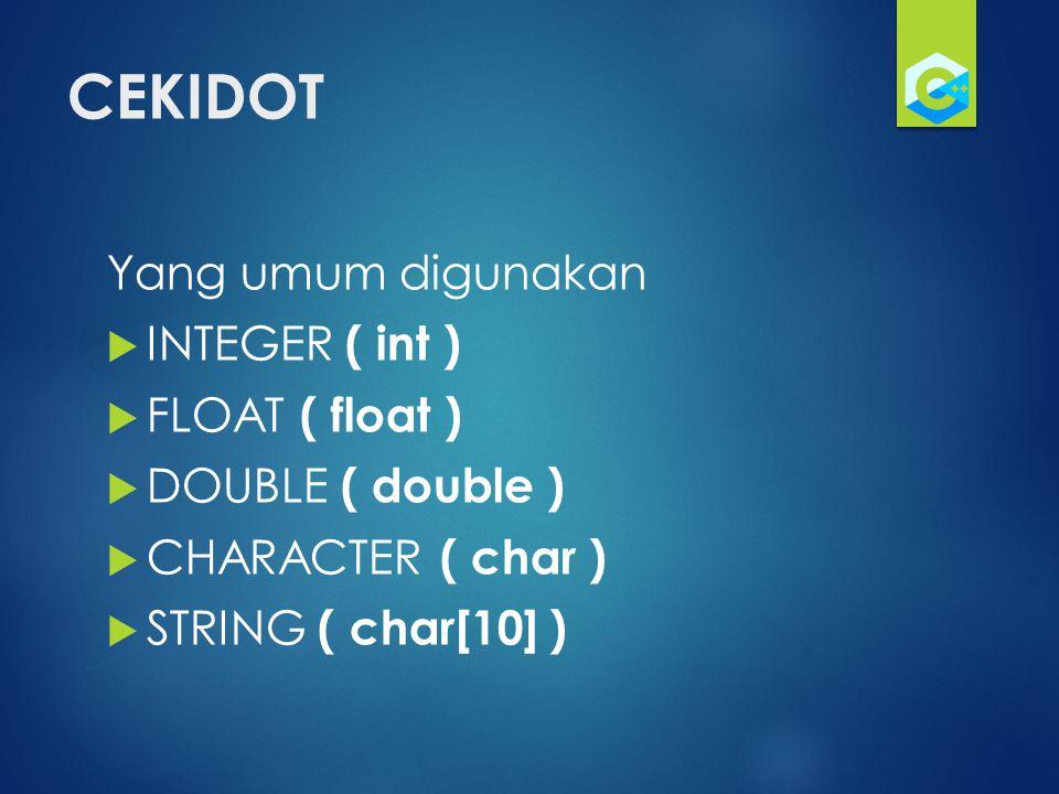 CEKIDOT Yang umum digunakan INTEGER ( int ) FLOAT ( float )