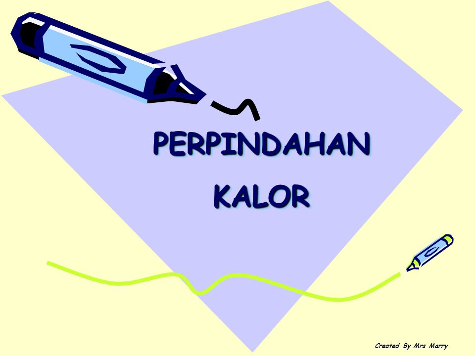 PERPINDAHAN KALOR Created By Mrs Marry