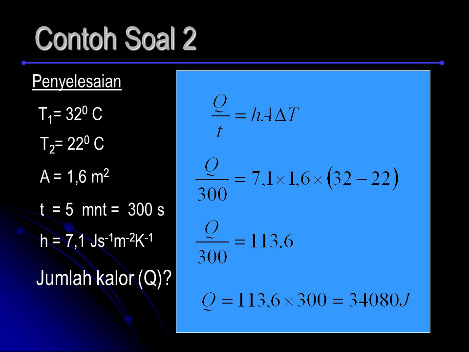 Contoh Soal 2 Jumlah kalor (Q) Penyelesaian T1= 320 C T2= 220 C