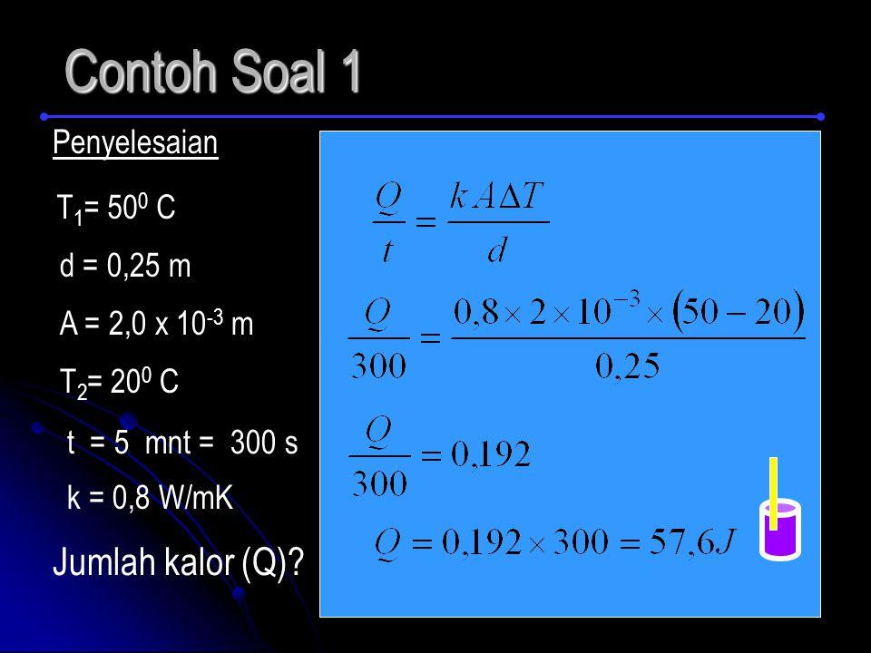 Contoh Soal 1 Jumlah kalor (Q) Penyelesaian T1= 500 C d = 0,25 m