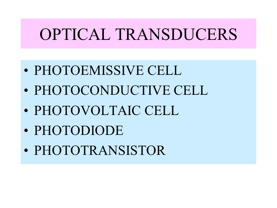 OPTICAL TRANSDUCERS PHOTOEMISSIVE CELL PHOTOCONDUCTIVE CELL