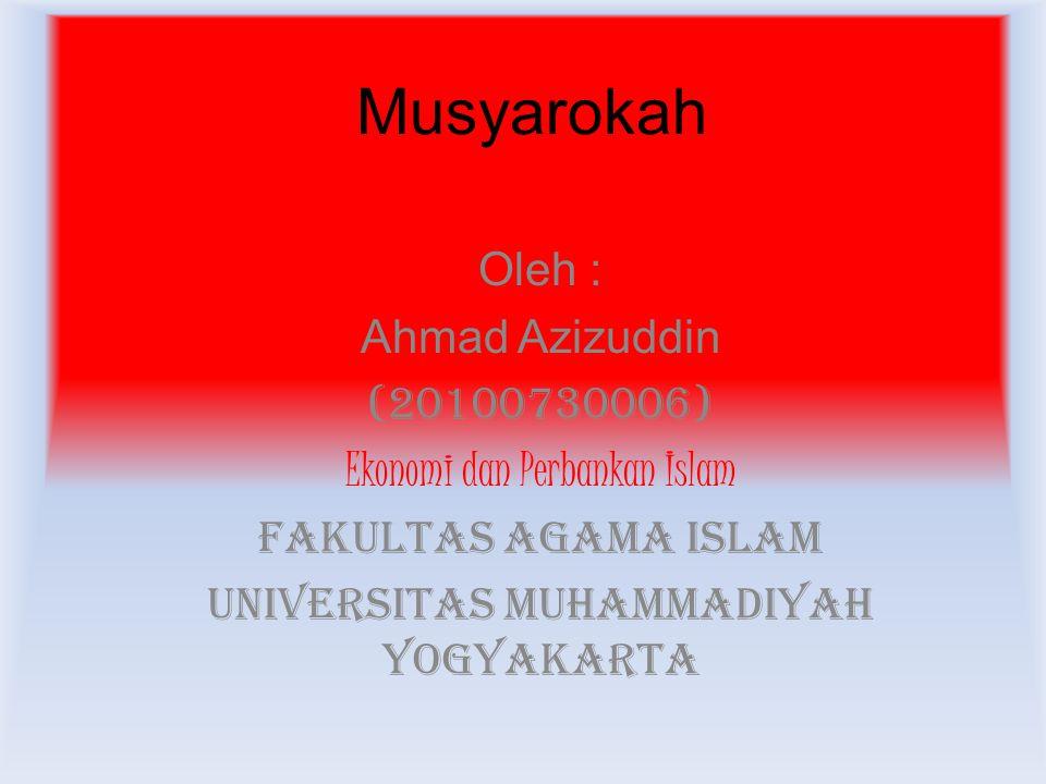 Musyarokah Oleh : Ahmad Azizuddin (20100730006)