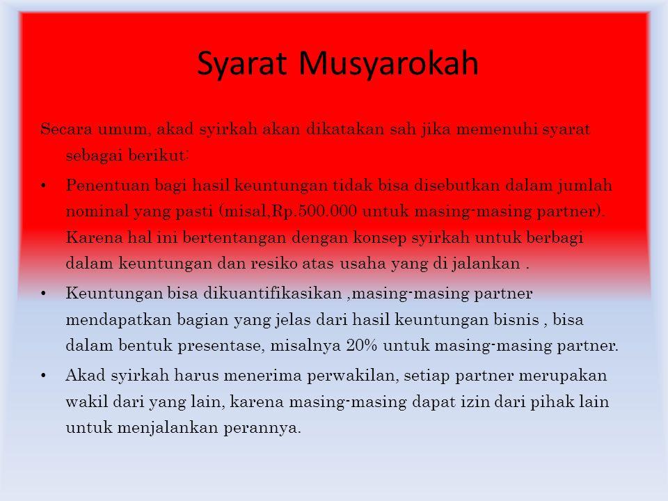 Syarat Musyarokah Secara umum, akad syirkah akan dikatakan sah jika memenuhi syarat sebagai berikut: