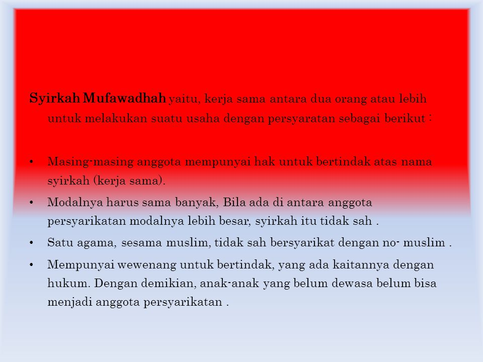 Syirkah Mufawadhah yaitu, kerja sama antara dua orang atau lebih untuk melakukan suatu usaha dengan persyaratan sebagai berikut :