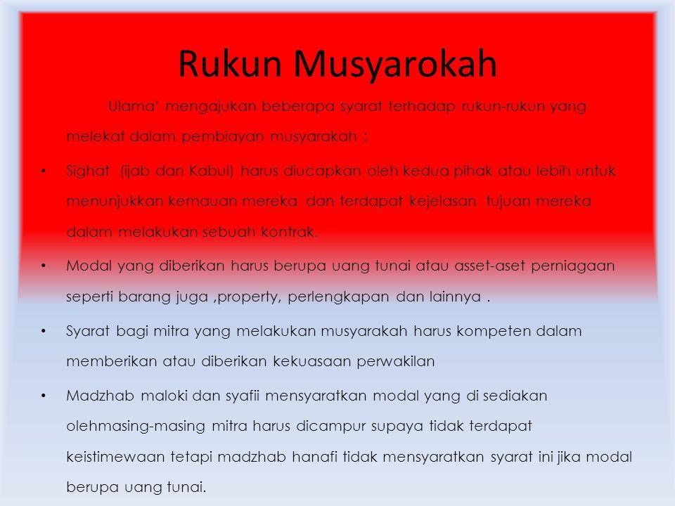 Rukun Musyarokah Ulama' mengajukan beberapa syarat terhadap rukun-rukun yang melekat dalam pembiayan musyarakah :