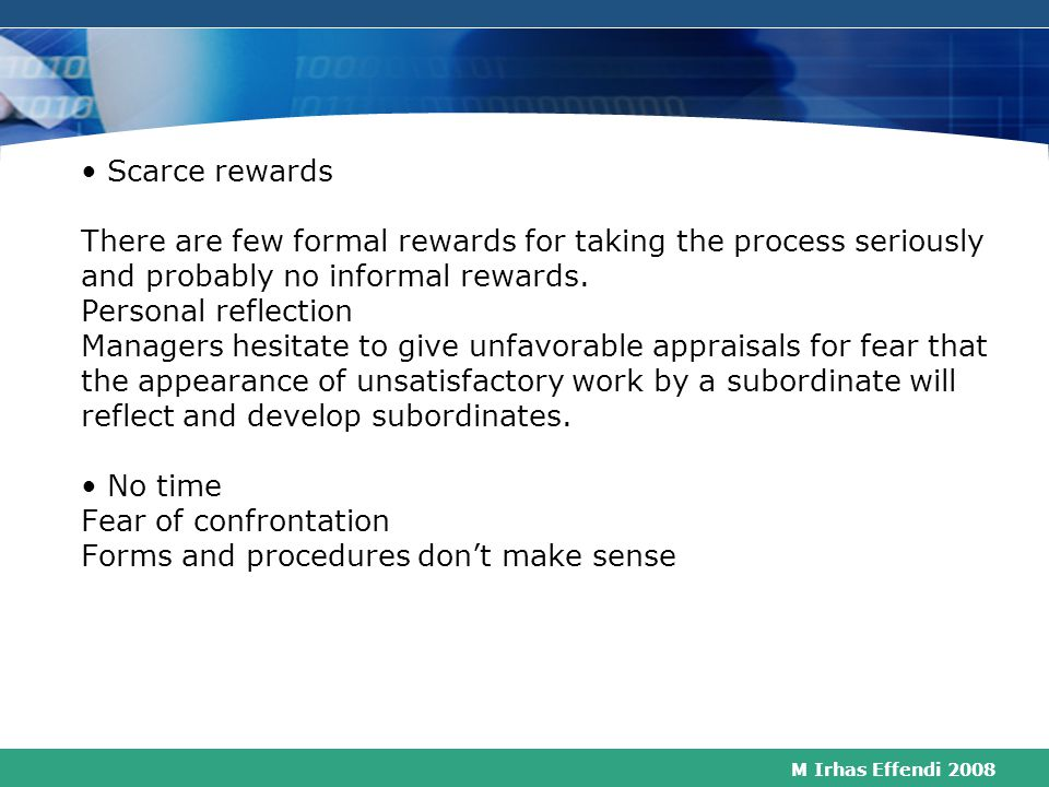 • Scarce rewards There are few formal rewards for taking the process seriously and probably no informal rewards.