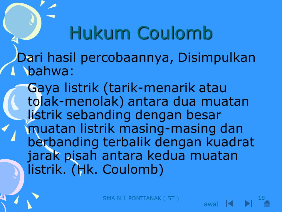 Hukum Coulomb Dari hasil percobaannya, Disimpulkan bahwa: