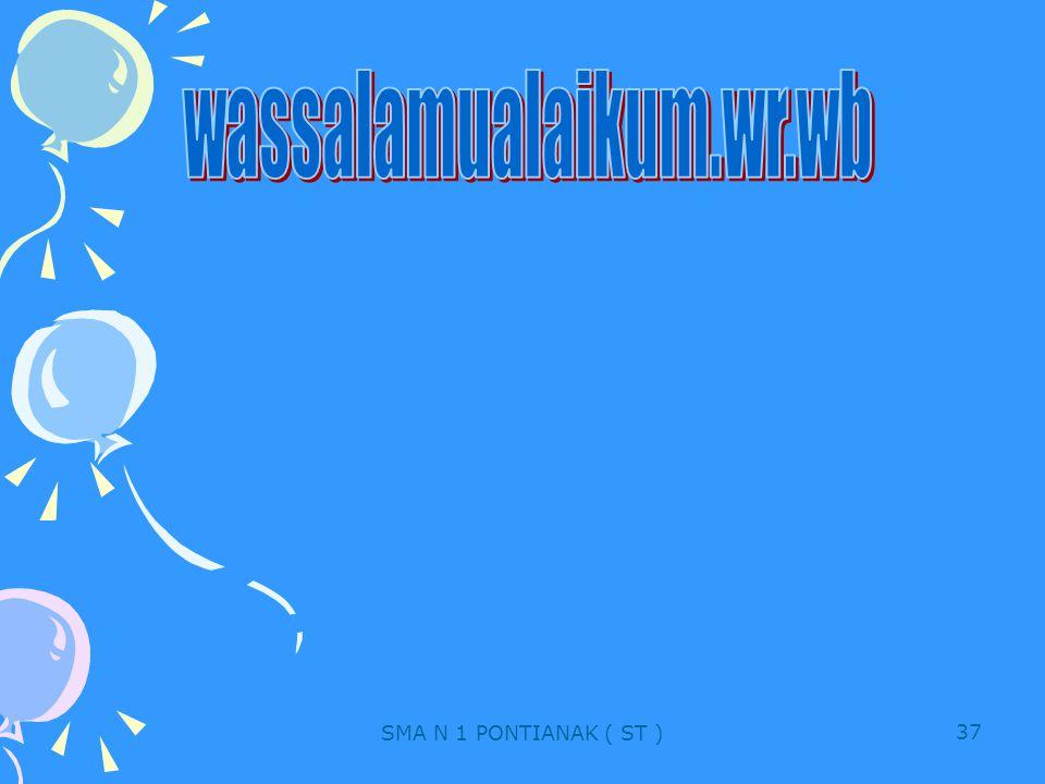 wassalamualaikum.wr.wb SMA N 1 PONTIANAK ( ST )