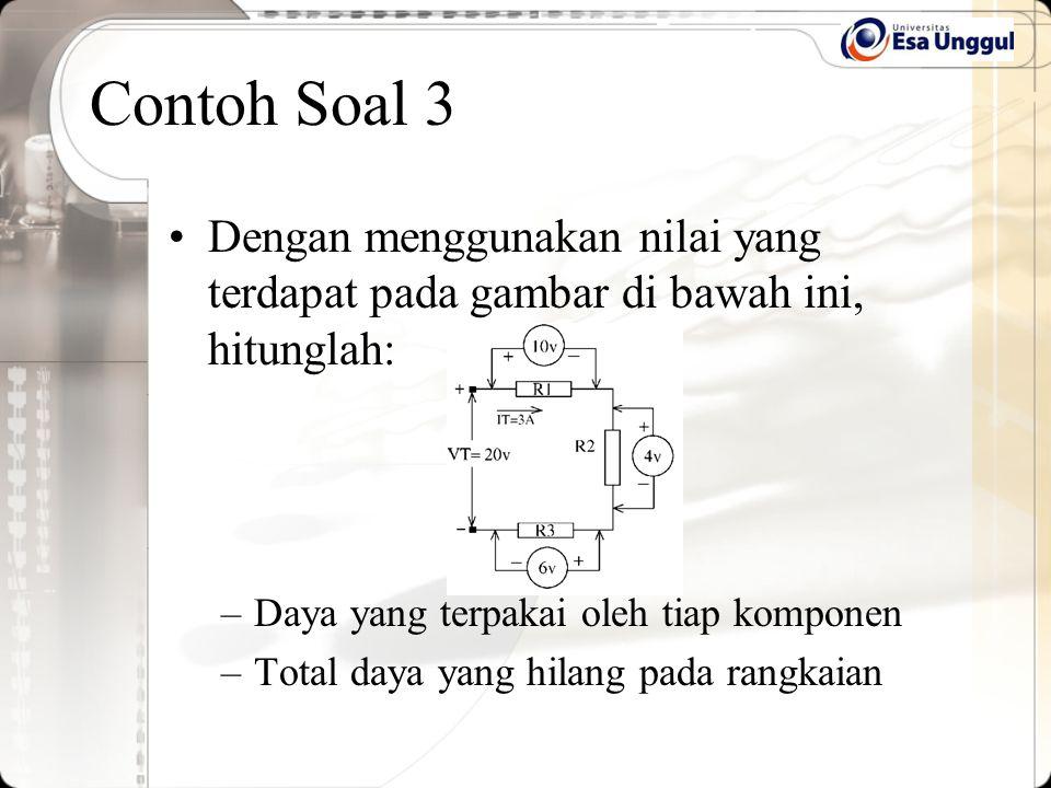 Contoh Soal 3 Dengan menggunakan nilai yang terdapat pada gambar di bawah ini, hitunglah: Daya yang terpakai oleh tiap komponen.